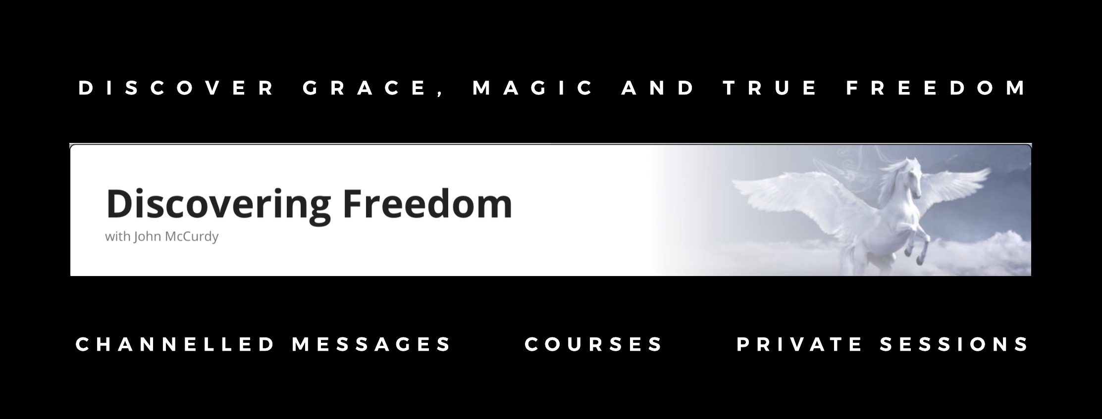 John McCurdy assists you to discover grace, magic, and true freedom Channelled messages, courses, private sessions
